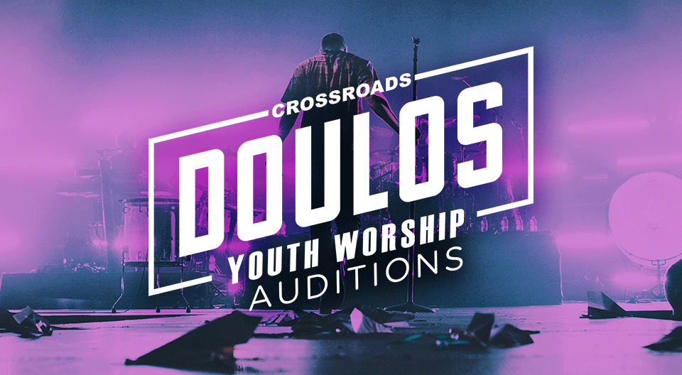 Doulos Youth Worship Auditions — Crossroads Christian Church