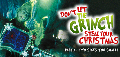 Don't Let the Grinch Steal Your Christmas: Two Sizes too Small (Part 1)