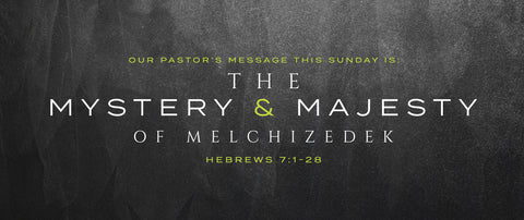 The Mystery & Majesty of Melchizedek