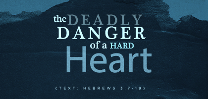 The Deadly Danger of a Hard Heart