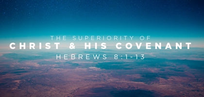 The Superiority of Christ & His Covenant