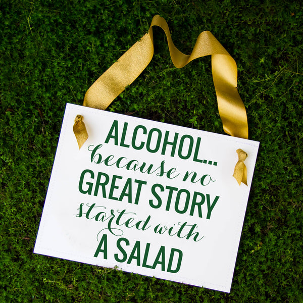 Alcohol... Because No Great Story Started With A Salad