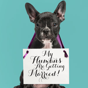 My Humans Are Getting Married Dog Wedding Sign