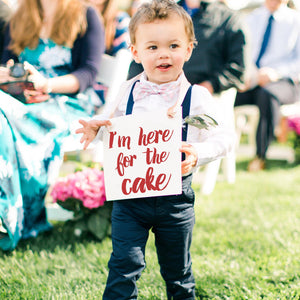 I'm Just Here For The Cake Sign