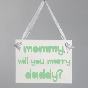 Mommy Will You Marry Daddy? Proposal Sign for Dog or Child