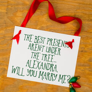 Best Presents Aren't Under The Tree Christmas Proposal Sign