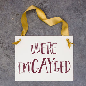 We're EnGAYged Sign {LGBTQ Engagement}