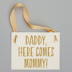 Daddy Here Comes Mommy Sign