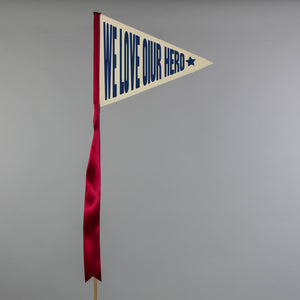 We Love Our Hero Pennant Flag