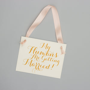 My Humans Are Getting Married Sign | Copper & Blush Pink