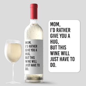 I'd Rather Give You A Hug Wine Will Do Mother's Day Wine Label + Card