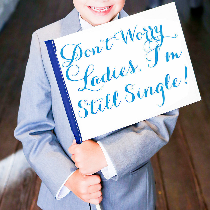 Don't Worry Ladies, I'm Still Single Ring Bearer Wedding Sign | Small