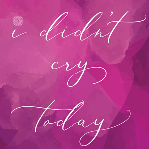 I Didn't Cry Today Instagram Image - Digital Download