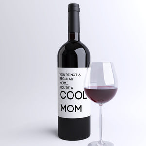 Funny Mom Gift Wine Bottle Label You're Not A Regular Mom, You're A Cool Mom Funny Christmas Present Mothers Day Mom Life Motherhood 9069