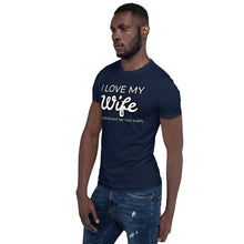 "Load image into Gallery viewer, Short-Sleeve Unisex T-Shirt ""I LOVE MY WIFE"""