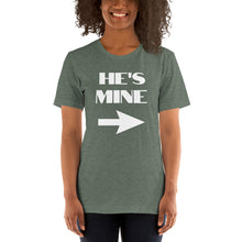 "Load image into Gallery viewer, Short-Sleeve Unisex T-Shirt ""HE'S MINE"""