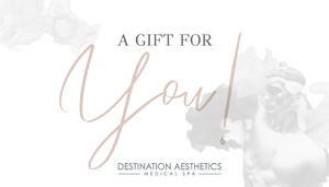 Destination Aesthetics™ Gift Cards