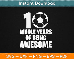 10 Whole Years Of Being Awesome Svg Design Cricut Printable