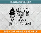 All You Need Is Love And Ice Cream Svg Design Cricut