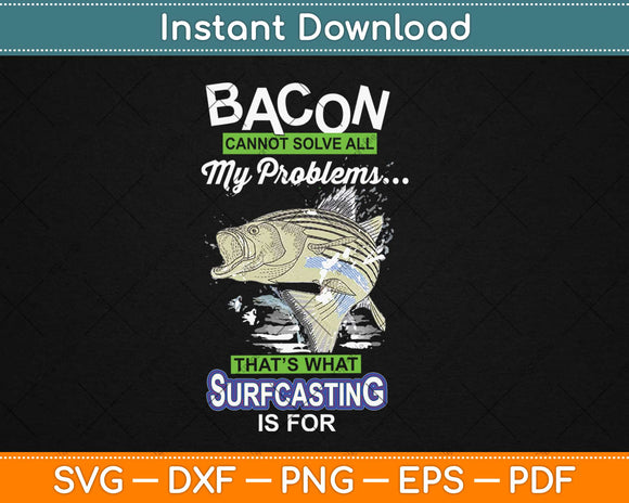 Bacon Can't Solve All Your Problems Fishing Svg Design