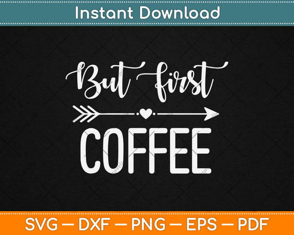 But First Coffee Svg Design Cricut Printable Cutting Files