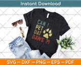 Can I Pet Dat Dawg Funny Dog Svg Design Cricut Printable