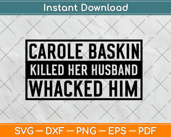 Caroleee Baskin Killed Her Husband Whacked Him Funny Svg