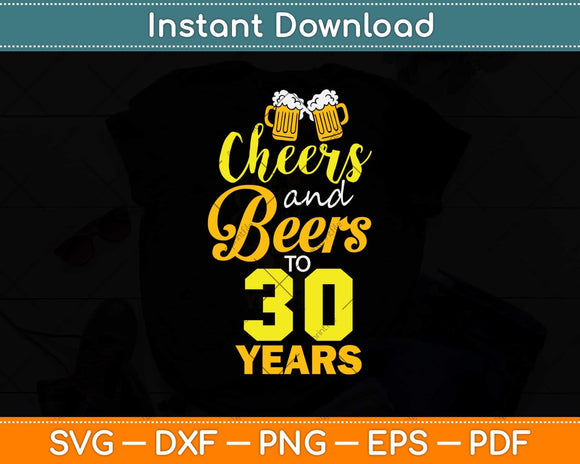Cheers And Beers To 30 Years Svg Design Cricut Printable