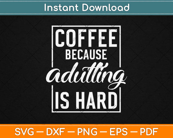 Coffee Because Adulting Is Hard Svg Design Cricut Printable