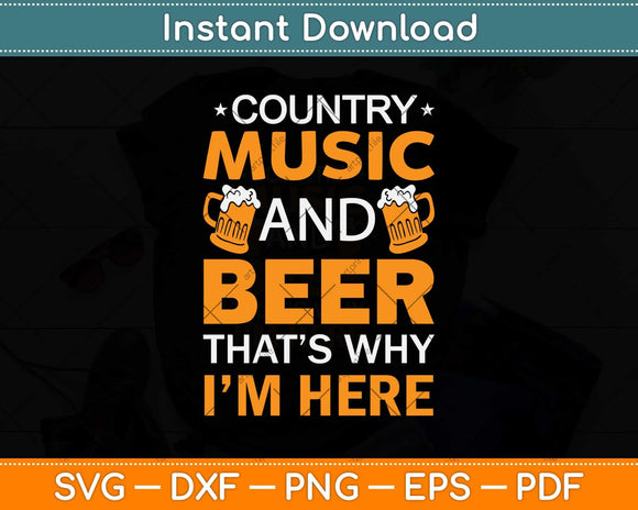Country Music And Beer That's Why I'm Here Svg Design Cricut