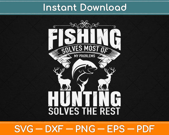 Funny Fishing Hunting Solves Problems Svg Design Cricut