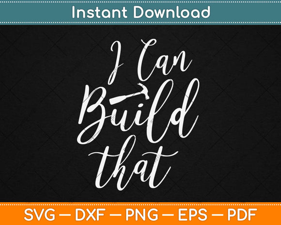 I Can Build That Woodworking Carpenter Quote Svg Design