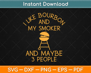 I Like Bourbon And My Smoker Funny Barbeque Svg Design