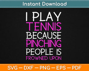 I Play Tennis Because Punching People Is Frowned Upon Svg