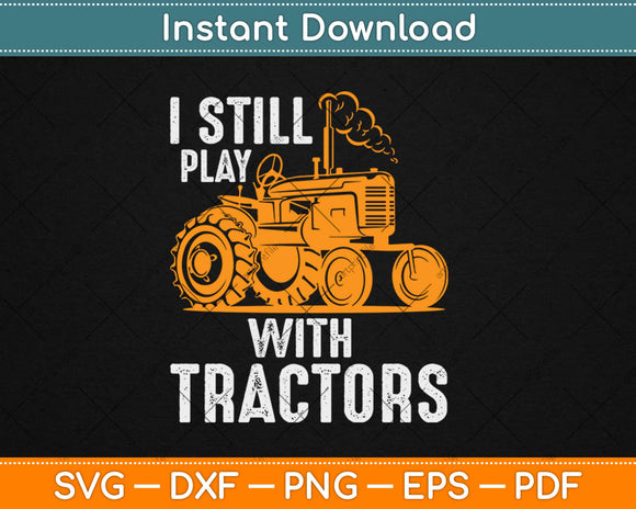 I Still Play with Tractors Funny Farmer Svg Design Cricut