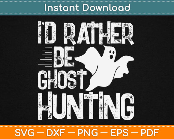 I'd Rather Be Ghost Hunting Svg Design Cricut Printable
