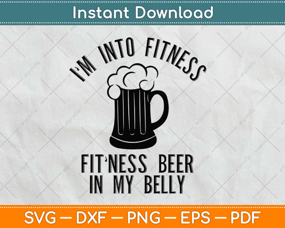 I'm Into Fitness Fitting This Beer in My Belly Svg Design