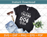 I'm Only Talking To My Dog Today Dog Lover Svg Design Cricut