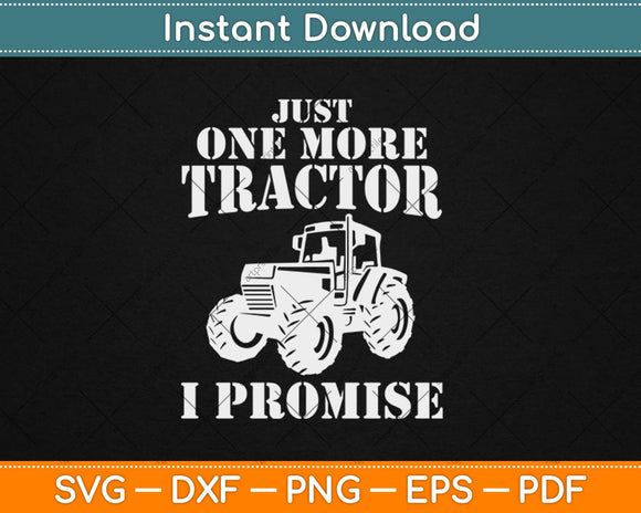 Just One More Tractor I Promisse - Funny Farmer Svg Png Dxf