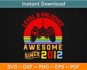 Level 8 Unlocked Awesome Since 2012-8th Birthday Gamer Svg