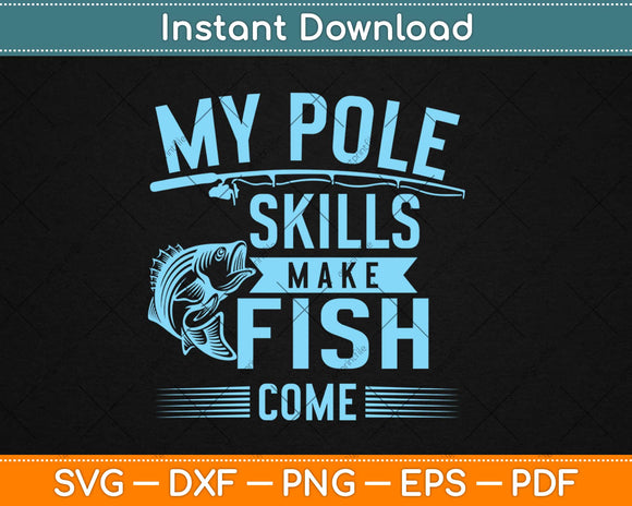 My Pole Skill Make Fish Come Svg Design Cricut Printable