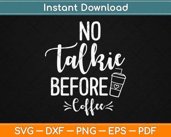 No Talkie Before Coffee Svg Design Cricut Printable Cutting