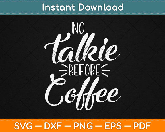 No Talkie Before Coffee Svg Png Design Cricut Printable