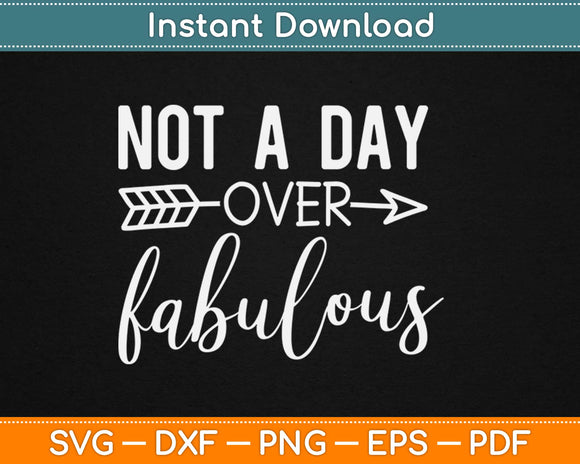 Not A Day Over Fabulous Svg Design Cricut Printable Cutting