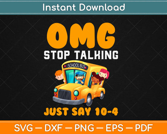OMG Stop Talking Just Say 10-4 Funny School Bus Driver Svg
