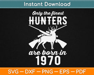 Only The Finest Hunters Are Born In 1970 Svg Design Cricut