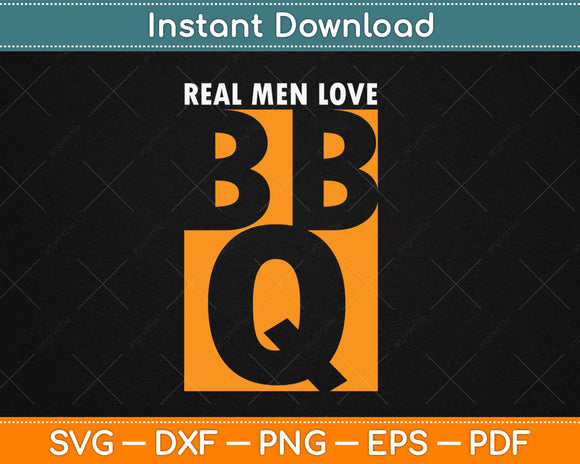 Real Men Love BBQ Svg Design Cricut Printable Cutting Files