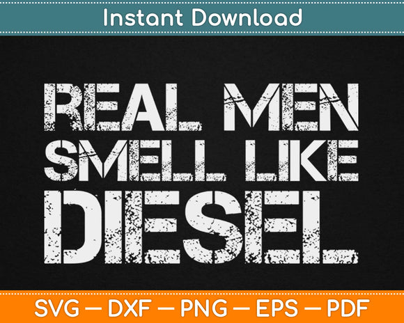 Real Men Smell Like Diesel Svg Design Cricut Printable