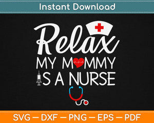 Relax My Mommy is a Nurse Svg Design Cricut Printable