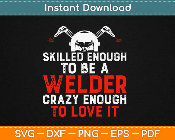 Skilled Enough To Be A Welder Svg Design Cricut Printable